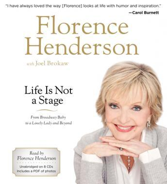 Life is Not a Stage: From Broadway Baby to a Lovely Lady and Beyond, Joel Brokaw, Florence Henderson