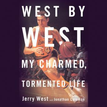 West by West: My Charmed, Tormented Life, Jerry West, Jonathan Coleman