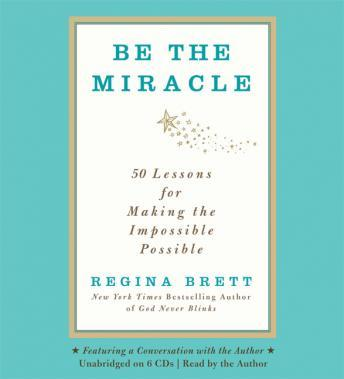 Be the Miracle: 50 Lessons for Making the Impossible Possible, Regina Brett
