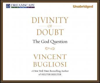Divinity of Doubt, Vincent Bugliosi