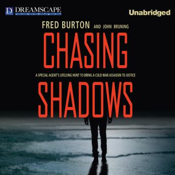 Chasing Shadows: A Special Agent's Lifelong Hunt to Bring a Cold Wa, Fred Burton