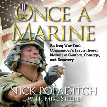 Once A Marine: An Iraq War Tank Commander's Inspirational Memoir of Combat, Courage, and Recovery, Audio book by Nick Popaditch, Mike Steere