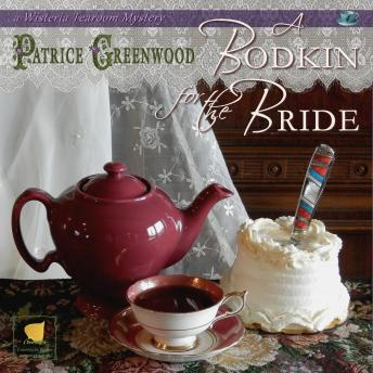 Bodkin for the Bride: A Wisteria Tearoom Mystery, Patrice Greenwood
