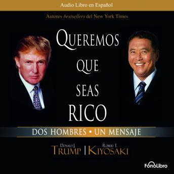 Queremos que seas rico, Audio book by Robert Kiyosaki, Donald Trump