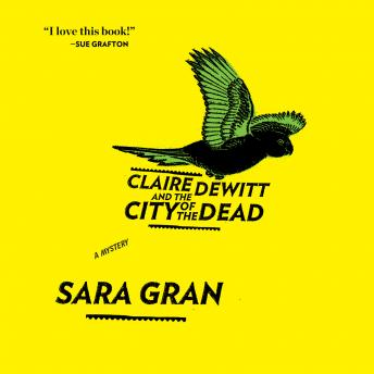 Claire DeWitt and the City of the Dead, Sara Gran