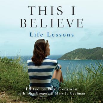 This I Believe: Life Lessons, Mary Jo Gediman, John Gregory, Dan Gediman