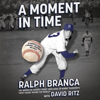 Moment in Time: An American Story of Baseball, Heartbreak, and Grace, Ralph Branca, David Ritz