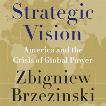 Strategic Vision: America and the Crisis of Global Power, Zbigniew Brzezinski