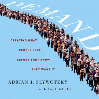 Demand: Creating What People Love Before They Know They Want It, Karl Weber, Adrian Slywotzky