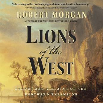 Lions of the West: Heroes and Villains of the Westward Expansion, Robert Morgan