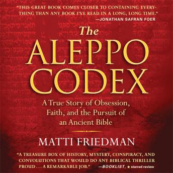 Download Aleppo Codex: A True Story of Obsession, Faith, and the Pursuit of an Ancient Bible by Matti Friedman
