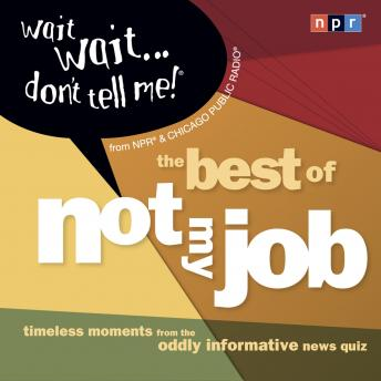 Wait Wait...Don't Tell Me!: The Best of 'Not My Job'