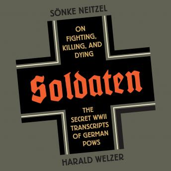 Download Soldaten: On Fighting, Killing, and Dying by Sonke Neitzel, Harold Welzer