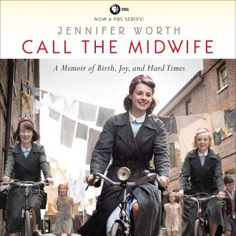 Call the Midwife: A Memoir of Birth, Joy, and Hard Times, Jennifer Worth