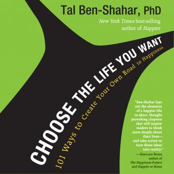 Choose the Life You Want: 101 Ways to Create Your Own Road to Happiness