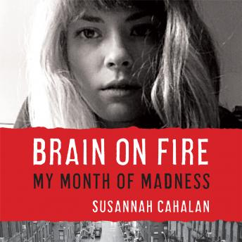Brain on Fire: My Month of Madness, Audio book by Susannah Cahalan