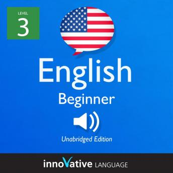 Learn English - Level 3: Beginner English, Volume 1: Lessons 1-25