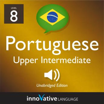 Learn Portuguese - Level 8: Upper Intermediate Portuguese, Volume 1: Lessons 1-25