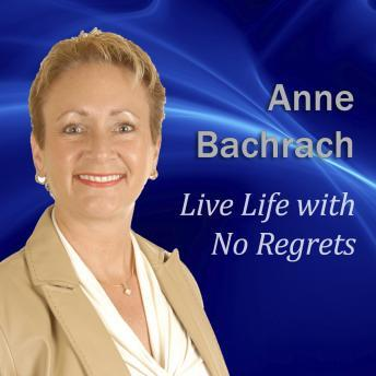 Live Life with No Regrets, Anne Bachrach