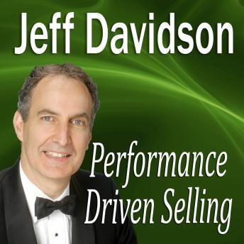 Performance Driven Selling: How to Move Beyond the Basics to Extraordinary Sales Success, Jeff Magee