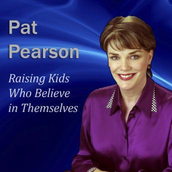 Raising Kids Who Believe in Themselves: How to Develop Self Esteem and Self Confidence, Pat Pearson