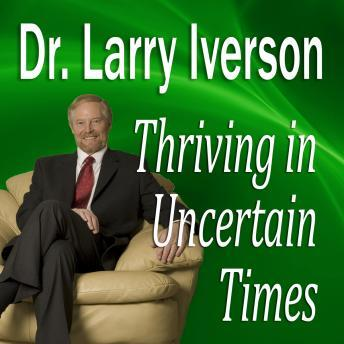 Thriving in Uncertain Times: 6 Success Strategies in the New Economy, Larry Iverson