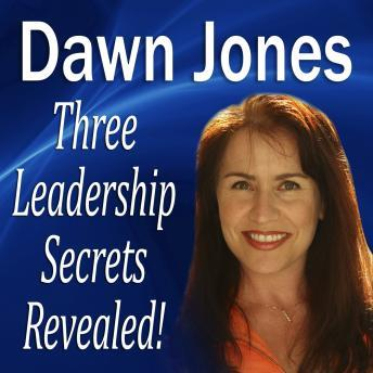 Three Leadership Secrets Revealed: 3-Success Methods to Motivate People to Action, Dawn Jones