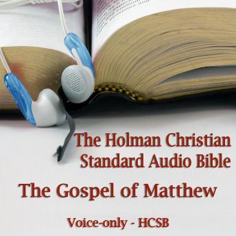 The Gospel of Matthew: The Voice Only Holman Christian Standard Audio Bible (HCSB)