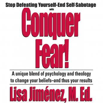 Conquer Fear!: Stop Defeating Yourself-End Self Sabotage