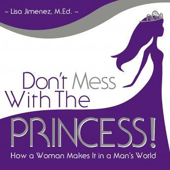 Don't Mess with the Princess: How a Woman Makes It in a Man's World, Made for Success