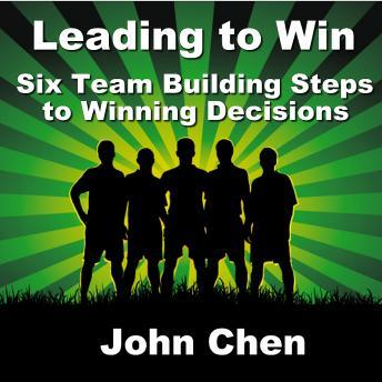 Leading to Win: Six Team Building Steps to Winning Decisions