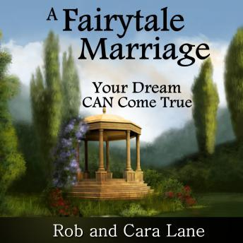 A Fairytale Marriage: Your Dream CAN Come True!