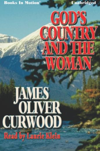 God\'s Country and the Woman, James Oliver Curwood