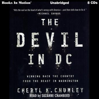 The Devil In D.C.: Winning Back The Country From The Beast In Washington, Cheryl Chumley