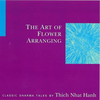 Art of Flower Arranging, Thich Nhat Hanh