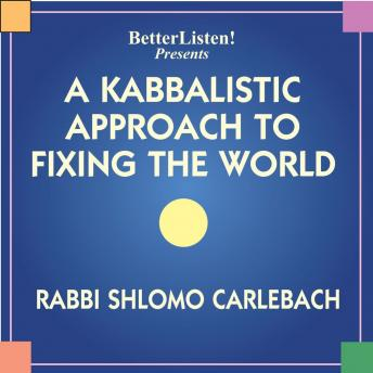 Kabbalistic Approach to Fixing the World, Shlomo Carlebach