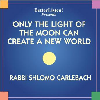 Download Only The Light of The Moon Can Create a New World by Shlomo Carlebach
