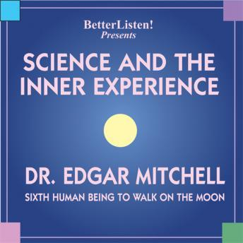 Science and the Inner Experience, Edgar Mitchell