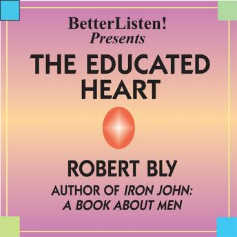 Educated Heart, Robert Bly, Robert W. Bly