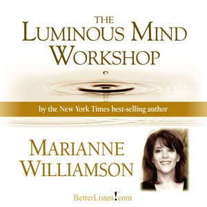 Luminous Mind Workshop, Marianne Williamson