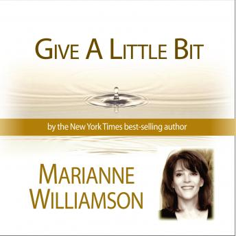 Give A Little Bit, Marianne Williamson