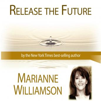 Release The Future, Marianne Williamson