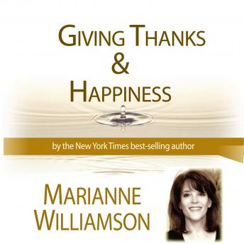 Giving Thanks / Happiness, Marianne Williamson