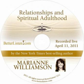 Relationships and Spiritual Adulthood, Marianne Williamson