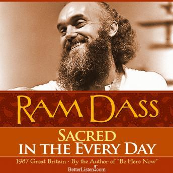 Sacred in the Every Day with Ram Dass, Ram Dass
