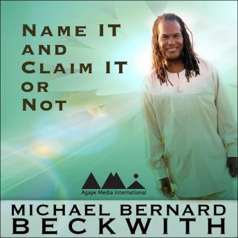 Name It and Claim It or Not, Michael Bernard Beckwith