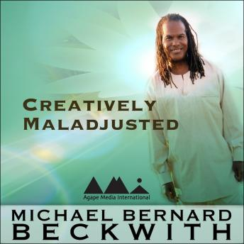 Creatively Maladjusted, Michael Bernard Beckwith