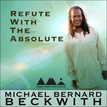 Refute with the Absolute, Michael Bernard Beckwith