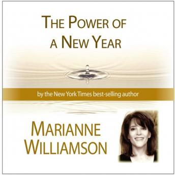The Power of A New Year  , Marianne Williamson