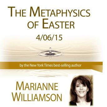 Metaphysics of Easter, Marianne Williamson
